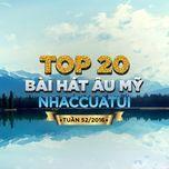 top 20 bai hat au my nhaccuatui (tuan 52/2016) - v.a