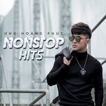 nonstop hits - ung hoang phuc