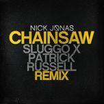 chainsaw (sluggo x patrick russell remix) (single) - nick jonas