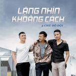 lang nhin khoang cach (single) - 3 chu bo doi