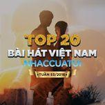top 20 bai hat viet nam nhaccuatui (tuan 53/2016) - v.a