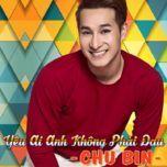yeu ai anh khong phai dau (single) - chu bin