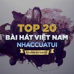top 20 bai hat viet nam nhaccuatui tuan 1/2017 - v.a