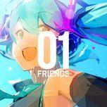 01 friends - hatsune miku, megurine luka, meiko, eleki-p