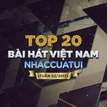 top 20 bai hat viet nam nhaccuatui tuan 2/2017 - v.a