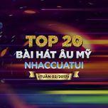 top 20 bai hat au my nhaccuatui tuan 2/2017 - v.a