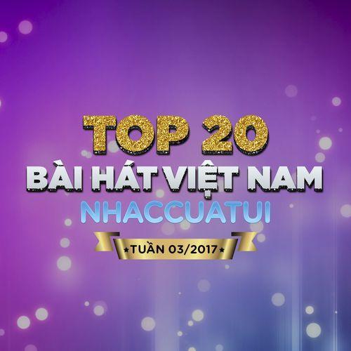 Top 20 Bài Hát Việt Nam NhacCuaTui (Tuần 3/2017) - V.A