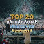 top 20 bai hat au my nhaccuatui (tuan 3/2017) - v.a