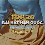 top 20 bai hat han quoc nhaccuatui (tuan 3/2017) - v.a