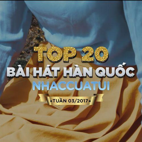 Album Top 20 Bài Hát Hàn Quốc NhacCuaTui (Tuần 3/2017) - V.A