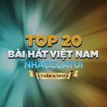 top 20 bai hat viet nam nhaccuatui tuan 4/2017 - v.a