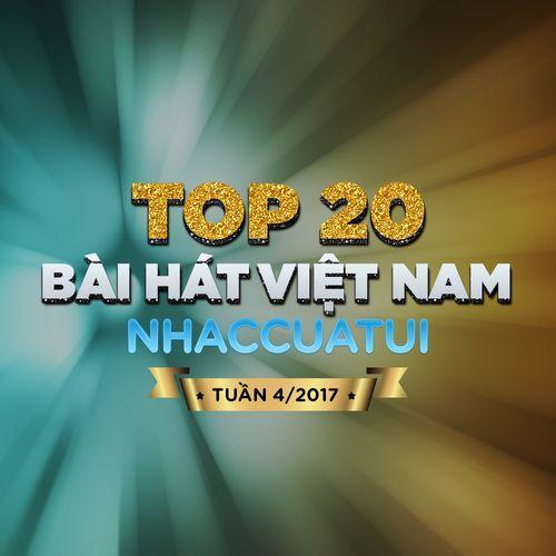 Top 20 Bài Hát Việt Nam NhacCuaTui (Tuần 4/2017) - V.A
