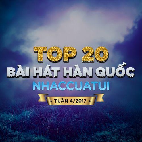 Album Top 20 Bài Hát Hàn Quốc NhacCuaTui (Tuần 4/2017) - V.A