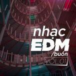 nhac edm buon (vol. 1) - dj
