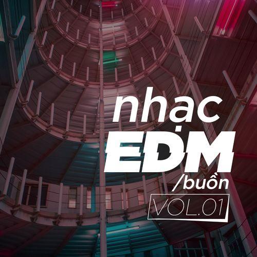Nhạc EDM Buồn (Vol. 1) - DJ