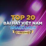 top 20 bai hat viet nam nhaccuatui (tuan 5/2017) - v.a
