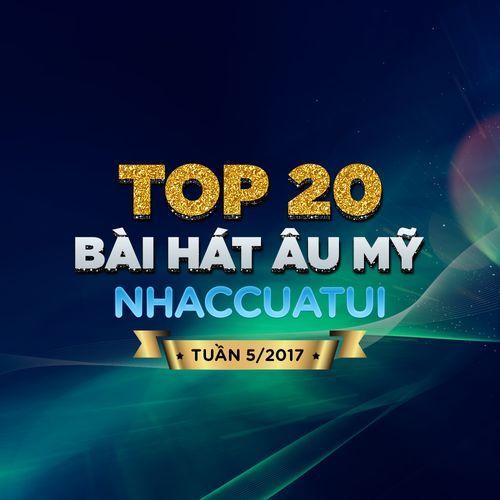 Top 20 Bài Hát Âu Mỹ NhacCuaTui (Tuần 5/2017) - V.A