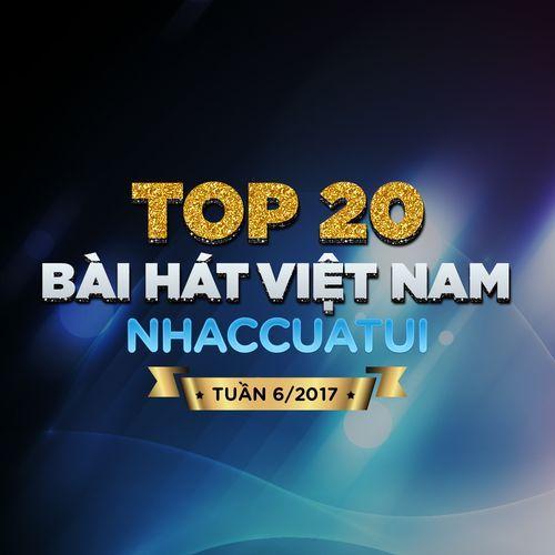 Top 20 Bài Hát Việt Nam NhacCuaTui (Tuần 6/2017) - V.A
