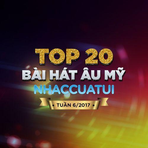 Top 20 Bài Hát Âu Mỹ NhacCuaTui (Tuần 6/2017) - V.A