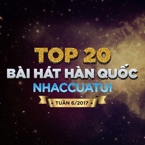 Album Top 20 Bài Hát Hàn Quốc NhacCuaTui (Tuần 6/2017) - V.A