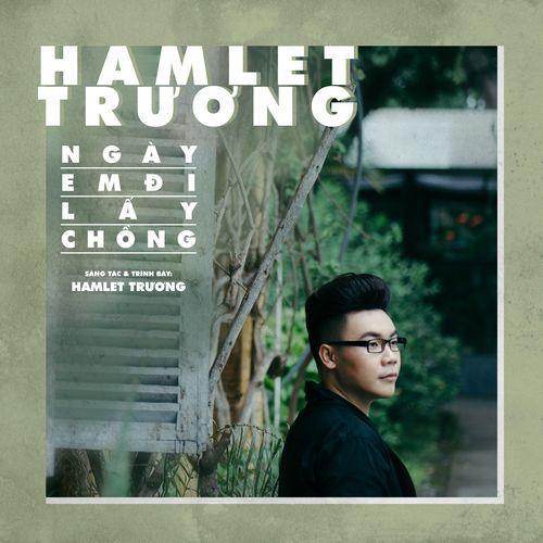 Album Ngày Em Đi Lấy Chồng (Single) - Hamlet Trương
