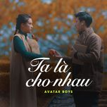 ta la cho nhau (single) - avatar boys