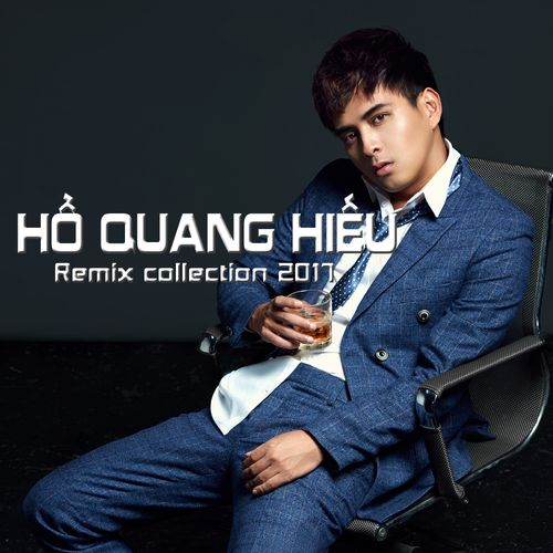 Album Remix Collection 2017 - Hồ Quang Hiếu