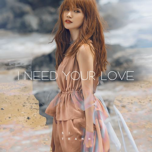 Album I Need Your Love (Single) - Sĩ Thanh