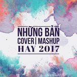 nhung ban cover - mashup hay 2017 - v.a