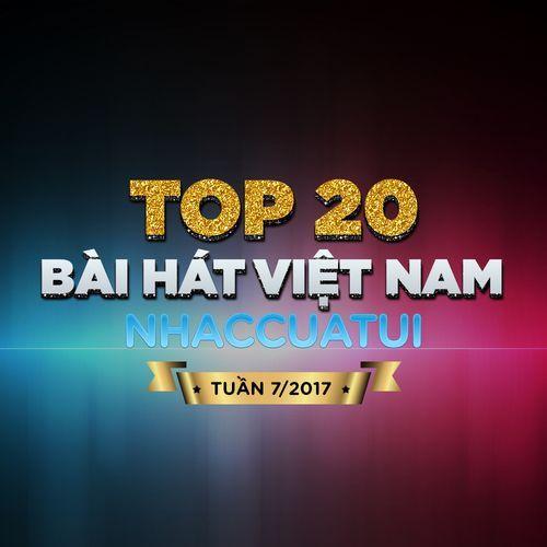 Top 20 Bài Hát Việt Nam NhacCuaTui (Tuần 7/2017) - V.A
