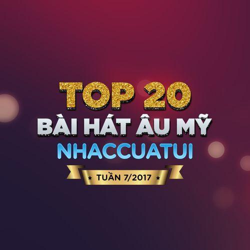 Top 20 Bài Hát Âu Mỹ NhacCuaTui (Tuần 7/2017) - V.A