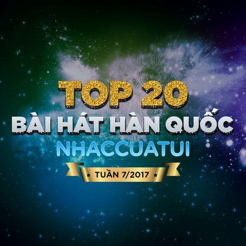 Album Top 20 Bài Hát Hàn Quốc NhacCuaTui (Tuần 7/2017) - V.A