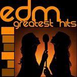 tuyen tap nhac dien tu soi dong (edm greatest hits ep 1) - v.a