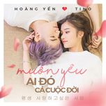 muon yeu ai do ca cuoc doi (single) - hoang yen chibi, tino