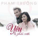 yeu la phai cuoi (single) - pham truong