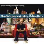 new york, new york (jeremy wheatley remix) (single) - moby, debbie harry