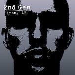 irony is - 2nd gen