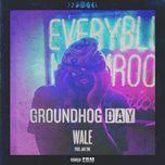 groundhog day (single) - wale
