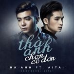 tha anh chon co don (single) - ha anh, aitai