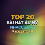top 20 bai hat au my nhaccuatui tuan 11/2017 - v.a