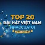 top 20 bai hat viet nam nhaccuatui tuan 8/2017 - v.a