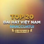 top 20 bai hat viet nam nhaccuatui tuan 10/2017 - v.a