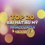top 20 bai hat au my nhaccuatui tuan 10/2017 - v.a