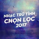 nhac tru tinh chon loc 2017 - v.a
