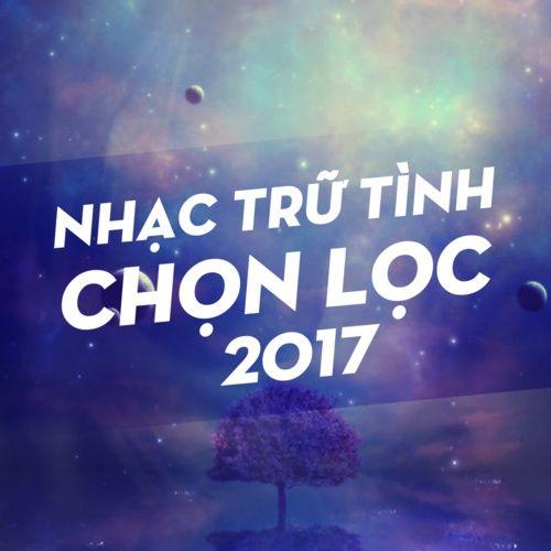 Nhạc Trữ Tình Chọn Lọc 2017