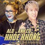 alo anh co khoe khong (single) - cao tung anh, linh na