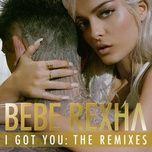 i got you: the remixes (ep) - bebe rexha