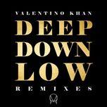 deep down low (remixes ep) - valentino khan