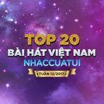 top 20 bai hat viet nam nhaccuatui tuan 12/2017 - v.a