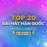 top 20 bai hat han quoc nhaccuatui tuan 12/2017 - v.a